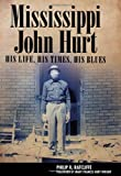 Mississippi John Hurt: His Life, His Times, His Blues (American Made Music Series)
