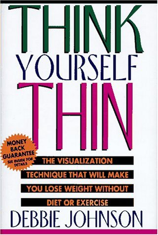 Think Yourself Thin: The Visualization Technique That Will Make You Lose Weight (Books That Make You Think compare prices)
