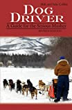 Dog Driver: A Guide for the Serious Musher Miki Collins