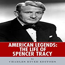 American Legends: The Life of Spencer Tracy (       UNABRIDGED) by Charles River Editors Narrated by James Romick