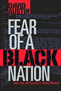 Fear of a Black Nation: Race, Sex, and Security in Sixties Montreal by David Austin
