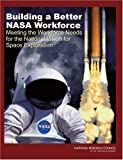 Building a Better NASA Workforce: Meeting the Workforce Needs for the National Vision for Space Exploration