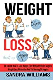 Weight Loss: 30 Tips On How To Lose Weight Fast Without Pills Or Surgery, Weight Loss Motivation And Fat Burning Strategies (How To Lose Weight Tips, ... Weight Loss Motivation Tricks) (Volume 1)