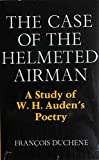 img - for The Case of the Helmeted Airman: A Study of W. H. Auden's Poetry book / textbook / text book