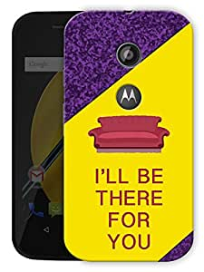 """I'Ll Be There For You - Friends Printed Designer Mobile Back Cover For """"Motorola Moto E2"""" By Humor Gang (3D, Matte Finish, Premium Quality, Protective Snap On Slim Hard Phone Case, Multi Color)"""