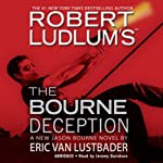 The Bourne Deception (       ABRIDGED) by Robert Ludlum, Eric Van Lustbader Narrated by Jeremy Davidson