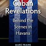 Cuban Revelations: Behind the Scenes in Havana | Marc Frank