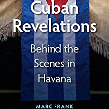 Cuban Revelations: Behind the Scenes in Havana Audiobook by Marc Frank Narrated by Danny Campbell