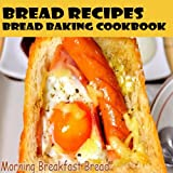 Bread recipes: Bread baking cookbook for bread maker
