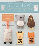 Stitch Love: Sweet Creatures Big & Small: Cute Kitties and Cows and Cubs and More...and a Yeti