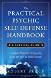 The Practical Psychic Self-Defense Handbook: A Survival Guide: Combat Psychic Attacks, Evil Spirits & Possession