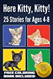 Here Kitty, Kitty! 25 Cute Stories about Kitty Cats, Kittens, and Cats (Early Reading Ages 4-8) Free Coloring Book Included! (Childrens Book: Animal Reading Series 1)