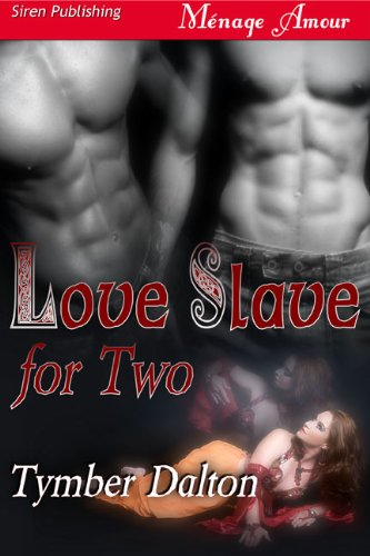 Love Slave for Two (Siren Publishing Menage Amour with Manlove) by Tymber Dalton