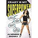 Crazy Is My Superpower: How I Triumphed by Breaking Bones, Breaking Hearts, and Breaking the Rules Audiobook by A.J. Mendez Brooks Narrated by A.J. Mendez Brooks