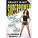 Crazy Is My Superpower: How I Triumphed by Breaking Bones, Breaking Hearts, and Breaking the Rules | AJ Mendez Brooks