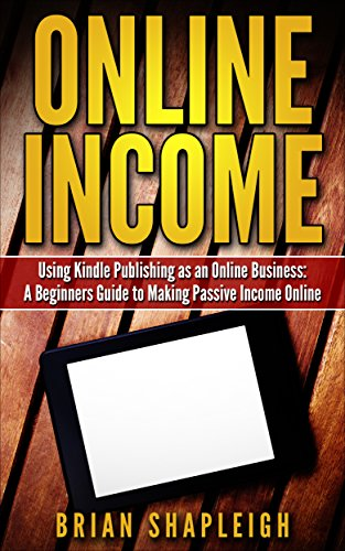 Online Income: Using Kindle Publishing As An Online Business: A Beginners Guide to Making Passive Income Online (online business ideas, online income streams, … business startup, how to make money online)