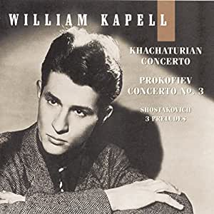 William Kapell Edition, Vol. 4: Khachaturian: Concerto; Prokofiev: Concerto No. 3; Shostakovich: 3 Preludes, Op. 34