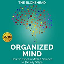 Organized Mind: How to Excel in Math & Science in 30 Easy Steps (       UNABRIDGED) by The Blokehead Narrated by Kirk Hanley