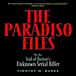 The Paradiso Files: On the Trail of Boston's Unknown Serial Killer | Timothy M. Burke