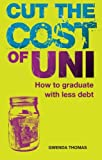 Cut the cost of Uni: How to graduate with less debt Gwenda Thomas