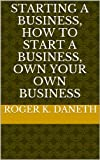 Starting a Business, How to Start a Business, Own Your Own Business