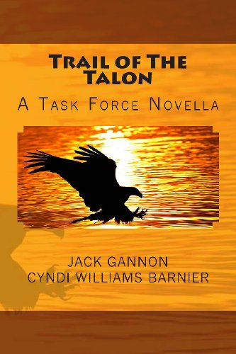 Book: Trail of The Talon - A Task Force Novella (Task Force Novels) by Jack Gannon & Cyndi Williams-Barnier (J&C Wordsmiths)