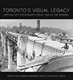 Toronto's Visual Legacy: Official City Photography from 1856 to the Present