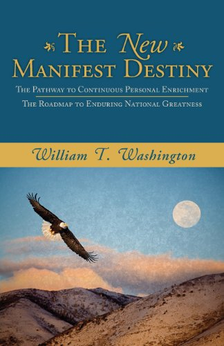 The New Manifest Destiny: The Pathway to Continuous Personal Enrichment; The Roadmap to Enduring National Greatness