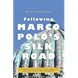 Following Marco Polo's Silk Road: An enthralling story of travels through Turkey, Syria, Jordan, Iran, Pakistan, China and Uzbekistanby Brian Lawrenson