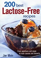 200 Best Lactose-Free Recipes: From Appetizers and Soups to Main Courses and Desserts from Robert Rose