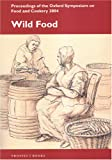 Wild Food: Proceedings on the Oxford Symposium on Food And Cookery 2004 (Proceedings of the Oxford Symposium on Food and Cookery)