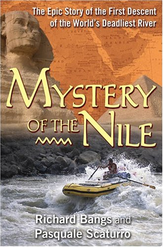 Mystery of the Nile: The Epic Story of the First Descent of the World's Deadliest River, Richard Bangs, Pasquale Scaturro