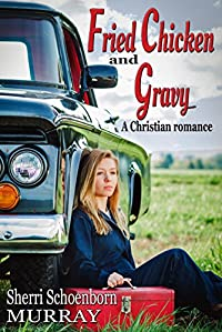 Fried Chicken And Gravy: A Christian Romance by Sherri Schoenborn Murray ebook deal