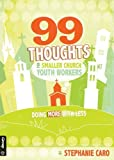 img - for 99 Thoughts for Smaller Church Youth Workers: Doing More With Less by Stephanie Caro (2011-02-24) book / textbook / text book