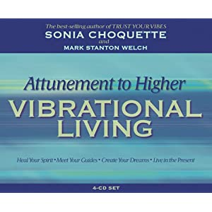 Attunement to Higher Vibrational Living - Sonia Choquette