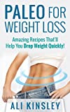 Paleo for Weight Loss: Amazing Recipes Thatll Help You Drop Weight Quickly!