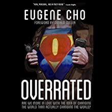 Overrated: Are We More in Love with the Idea of Changing the World Than Actually Changing the World? Audiobook by Eugene Cho Narrated by Eugene Cho