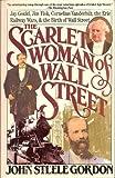 The Scarlet Woman of Wall Street: Jay Gould, Jim Fisk, Cornelius Vanderbilt, the Erie Railway Wars, and the Birth of Wall Street (1555844286) by Gordon, John Steele