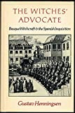 img - for The Witches' Advocate: Basque Witchcraft and the Spanish Inquisition (1609-1614) by Gustav Henningsen (1980-06-01) book / textbook / text book