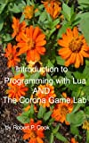Introduction to Programming with Lua and the Corona Game Lab (Cook's Books Book 1)
