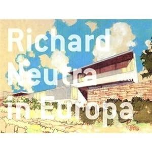 Richard Neutra in Europa.: Bauten und Projekte 1960-1970