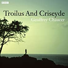 Troilus and Criseyde (Dramatised)  by Geoffrey Chaucer, Lavinia Greenlaw (adaptation) Narrated by Tom Ferguson, Maxine Peake
