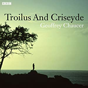 Troilus and Criseyde (Dramatised) | [Geoffrey Chaucer, Lavinia Greenlaw (adaptation)]