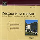 Restaurer sa maison : Guide d'intervention sur le b�ti ancien