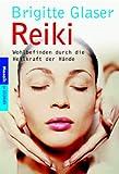 Reiki: Wohlbefinden durch die Heilkraft der Hände - Brigitte Glaser