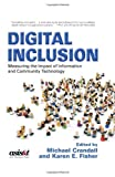 img - for Digital Inclusion: Measuring the Impact of Information and Community Technology (Asist Monograph Series) book / textbook / text book