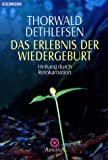 Das Erlebnis der Wiedergeburt: Heilung durch Reinkarnation - Thorwald Dethlefsen
