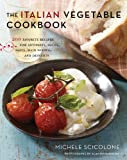 Image of The Italian Vegetable Cookbook: 200 Favorite Recipes for Antipasti, Soups, Pasta, Main Dishes, and Desserts