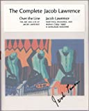 The Complete Jacob Lawrence: Over the Line: The Art and Life of Jacob Lawrence AND Jacob Lawrence: Paintings, Drawings, and Murals (1935-1999), A Catalogue Raisonne