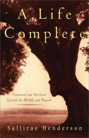 A Life Complete: Emotional and Spiritual Growth for Midlife and Beyond, Henderson, Sallirae